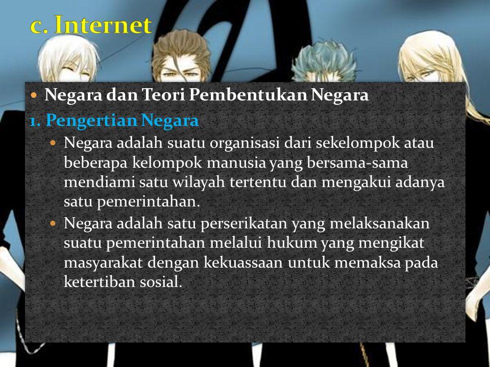 c. Internet Negara dan Teori Pembentukan Negara 1. Pengertian Negara