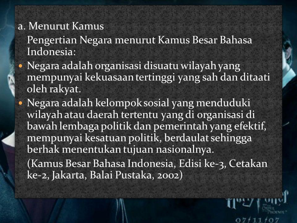 a. Menurut Kamus Pengertian Negara menurut Kamus Besar Bahasa Indonesia: