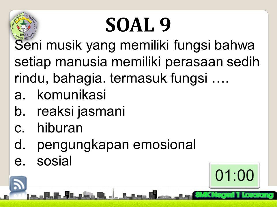 SOAL 9 Seni musik yang memiliki fungsi bahwa setiap manusia memiliki perasaan sedih rindu, bahagia. termasuk fungsi ….