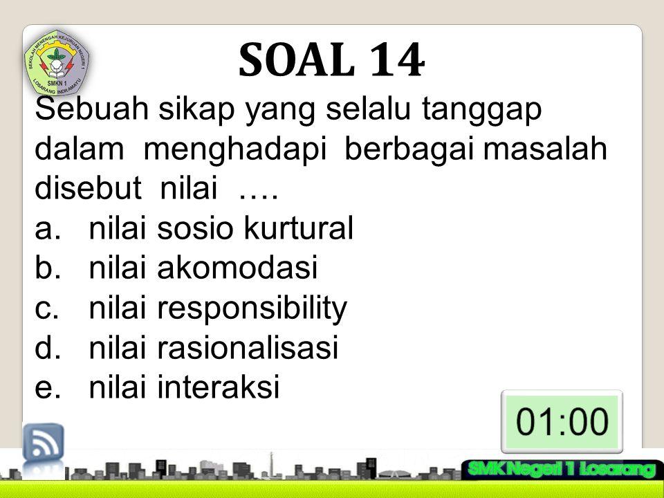 SOAL 14 Sebuah sikap yang selalu tanggap dalam menghadapi berbagai masalah disebut nilai …. nilai sosio kurtural.