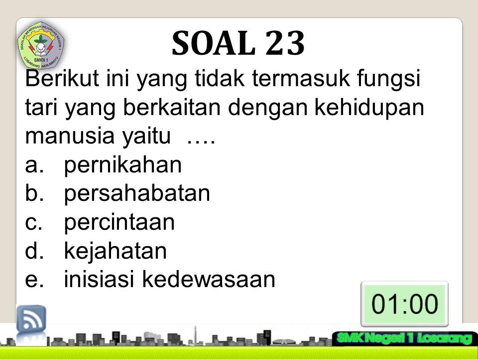 SOAL 23 Berikut ini yang tidak termasuk fungsi tari yang berkaitan dengan kehidupan manusia yaitu ….