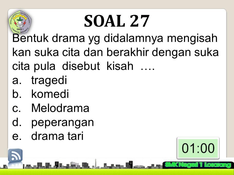SOAL 27 Bentuk drama yg didalamnya mengisah kan suka cita dan berakhir dengan suka cita pula disebut kisah ….