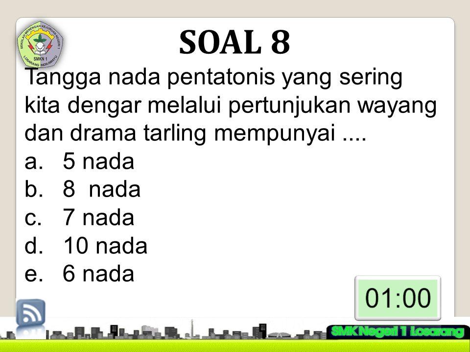 SOAL 8 Tangga nada pentatonis yang sering kita dengar melalui pertunjukan wayang dan drama tarling mempunyai ....