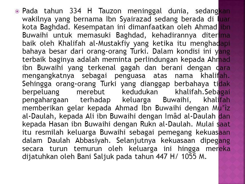 Pada tahun 334 H Tauzon meninggal dunia, sedangkan wakilnya yang bernama Ibn Syairazad sedang berada di luar kota Baghdad.