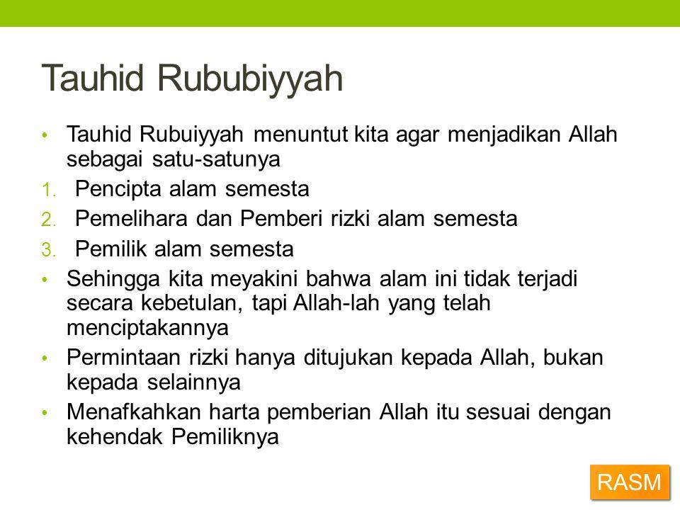 Tauhid Rububiyyah Tauhid Rubuiyyah menuntut kita agar menjadikan Allah sebagai satu-satunya. Pencipta alam semesta.