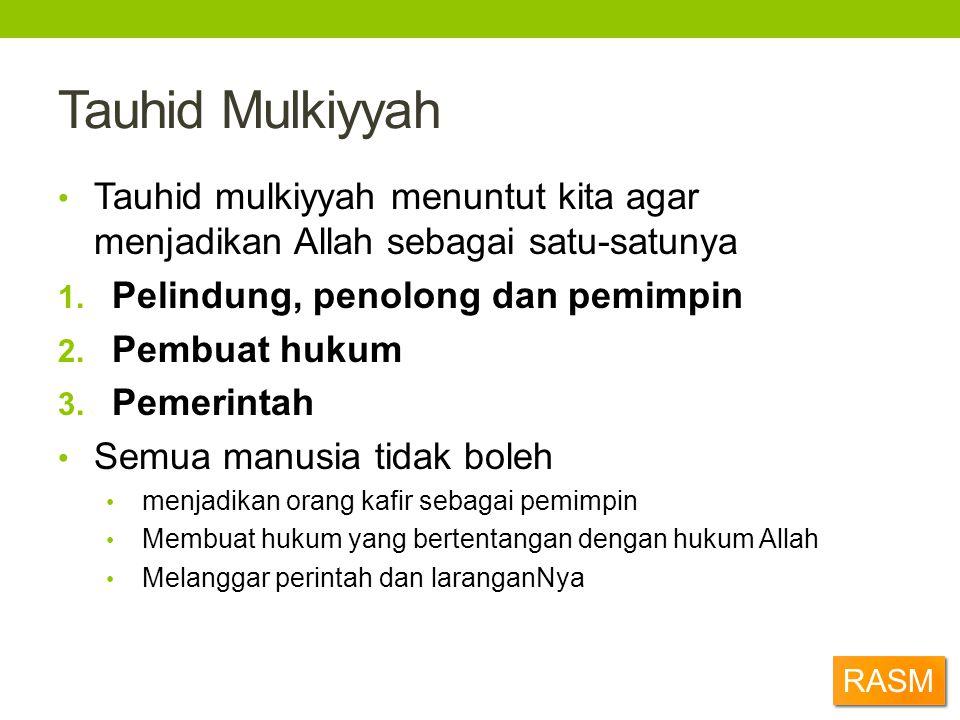 Tauhid Mulkiyyah Tauhid mulkiyyah menuntut kita agar menjadikan Allah sebagai satu-satunya. Pelindung, penolong dan pemimpin.