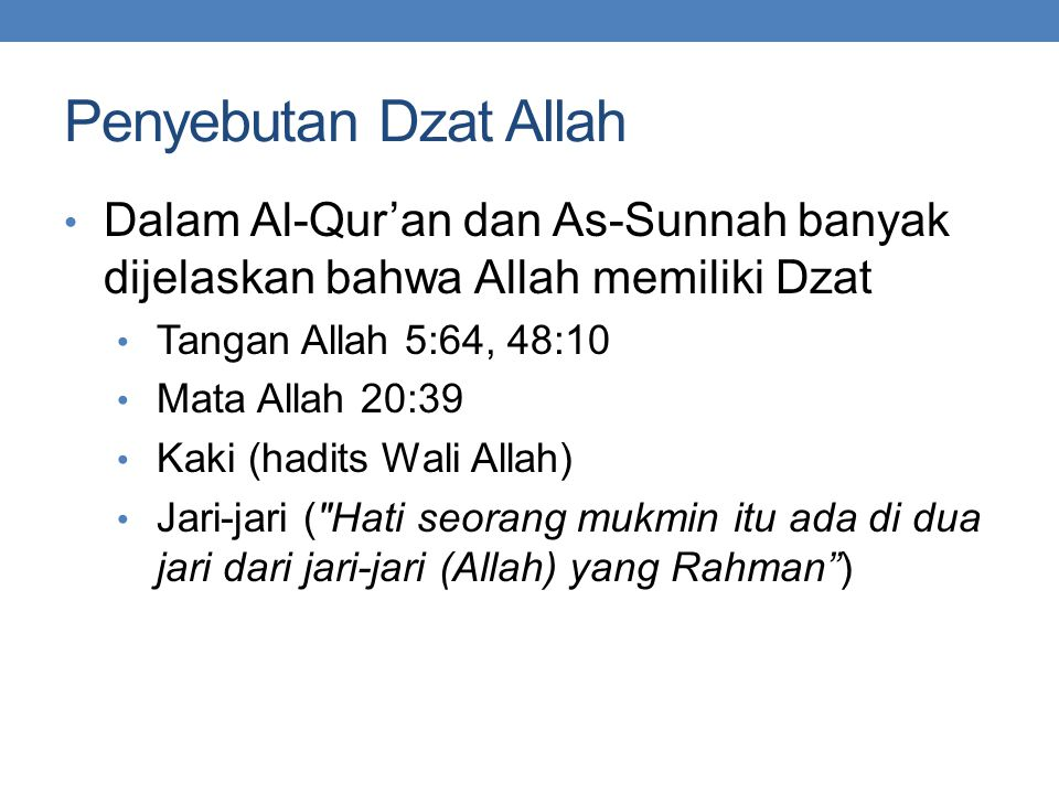 Penyebutan Dzat Allah Dalam Al-Qur'an dan As-Sunnah banyak dijelaskan bahwa Allah memiliki Dzat. Tangan Allah 5:64, 48:10.