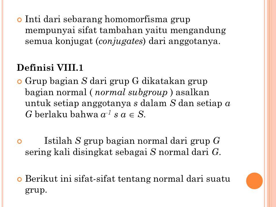 Inti dari sebarang homomorfisma grup mempunyai sifat tambahan yaitu mengandung semua konjugat (conjugates) dari anggotanya.