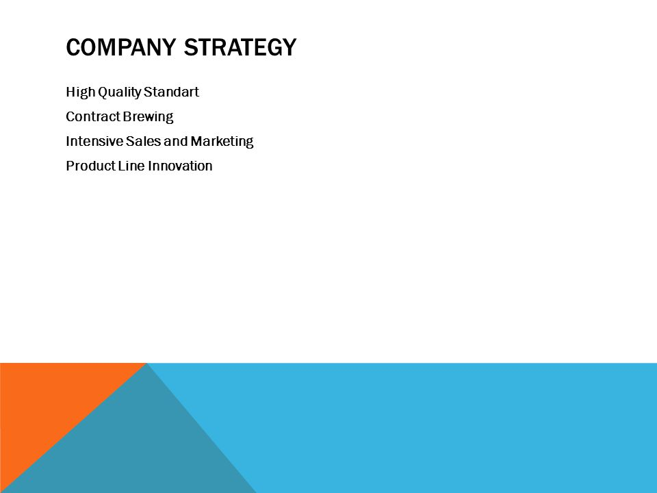 Company Strategy High Quality Standart Contract Brewing Intensive Sales and Marketing Product Line Innovation