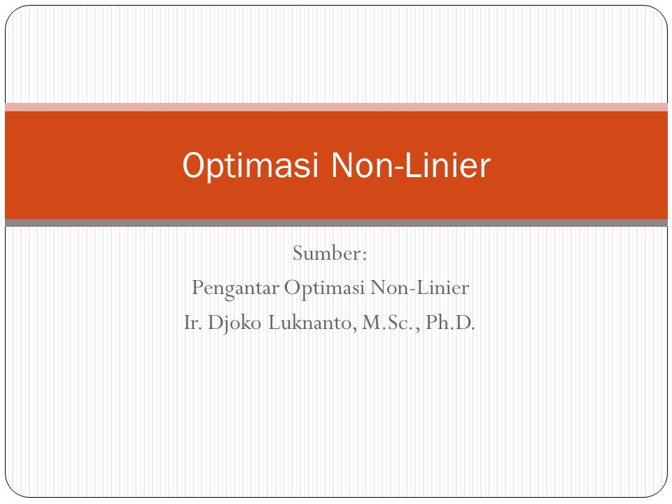 Sumber: Pengantar Optimasi Non-Linier Ir. Djoko Luknanto, M.Sc., Ph.D.