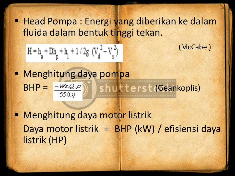 Head Pompa : Energi yang diberikan ke dalam fluida dalam bentuk tinggi tekan.