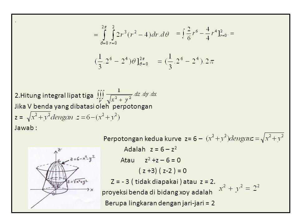 2.Hitung integral lipat tiga