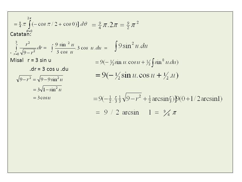 Catatan: . Misal r = 3 sin u .dr = 3 cos u .du