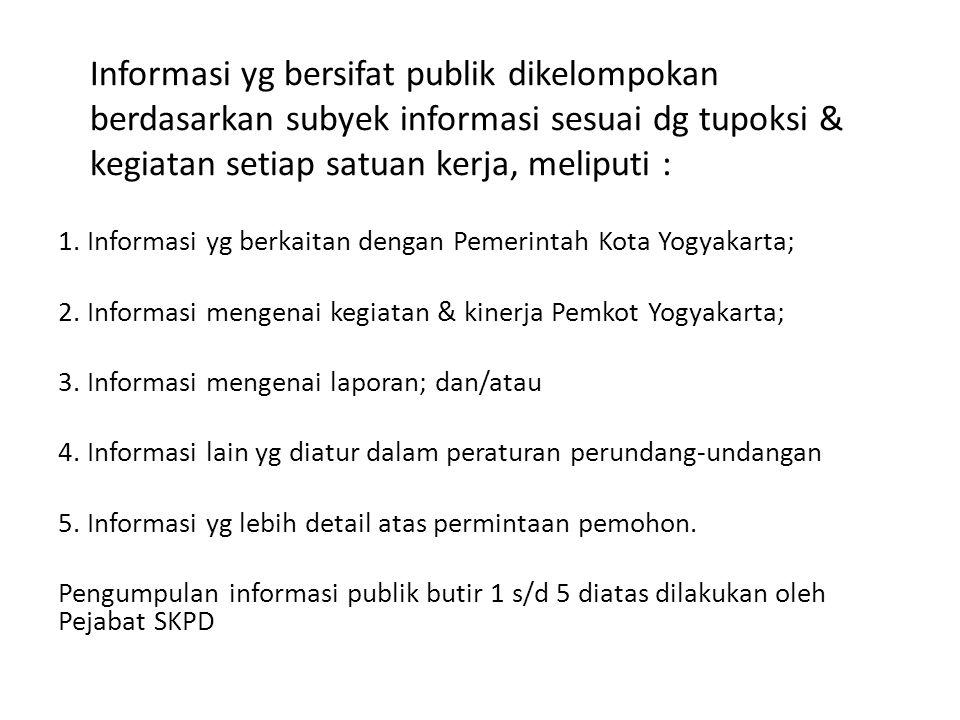 Informasi yg bersifat publik dikelompokan berdasarkan subyek informasi sesuai dg tupoksi & kegiatan setiap satuan kerja, meliputi :