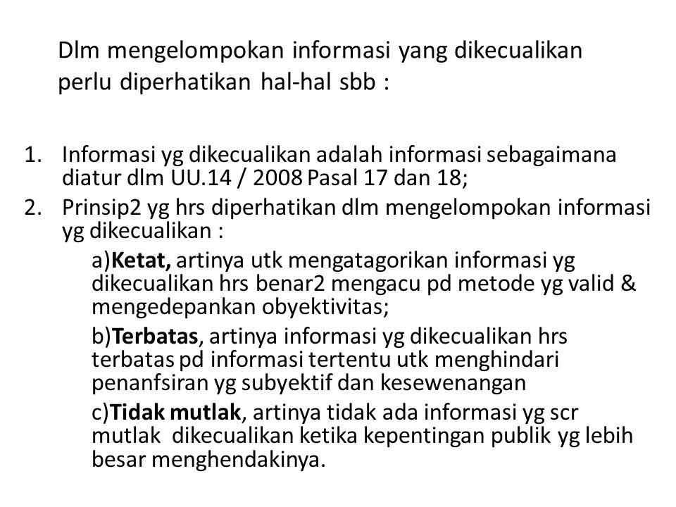 Dlm mengelompokan informasi yang dikecualikan perlu diperhatikan hal-hal sbb :