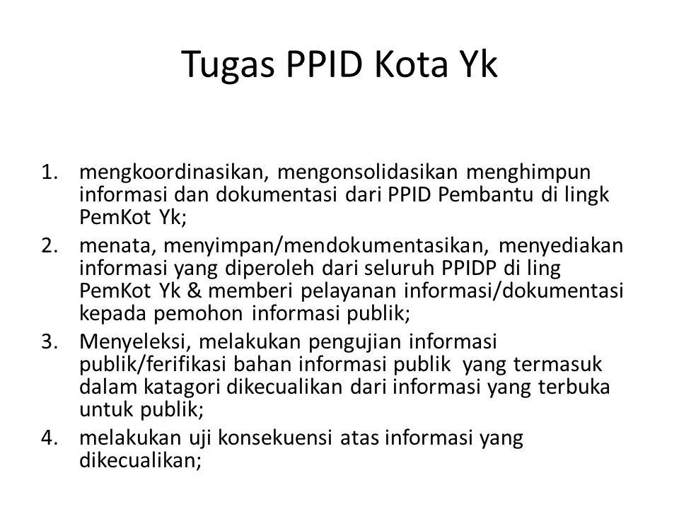 Tugas PPID Kota Yk mengkoordinasikan, mengonsolidasikan menghimpun informasi dan dokumentasi dari PPID Pembantu di lingk PemKot Yk;