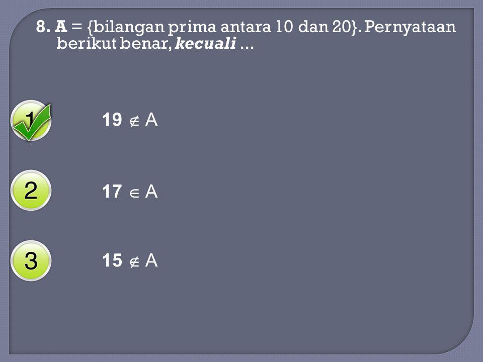 8. A = {bilangan prima antara 10 dan 20}