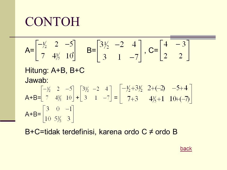CONTOH A= , B= , C= Hitung: A+B, B+C Jawab: