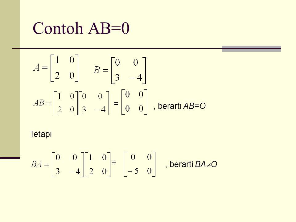 Contoh AB=0 = , berarti AB=O Tetapi = , berarti BAO