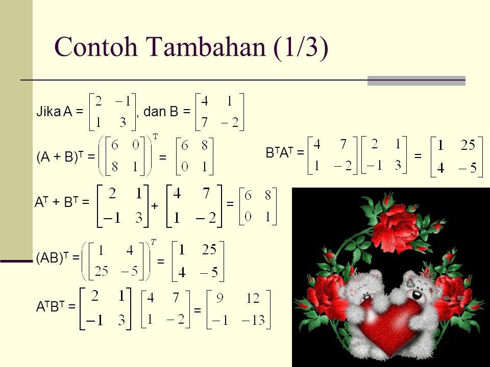 Contoh Tambahan (1/3) Jika A = , dan B = BTAT = (A + B)T = = =
