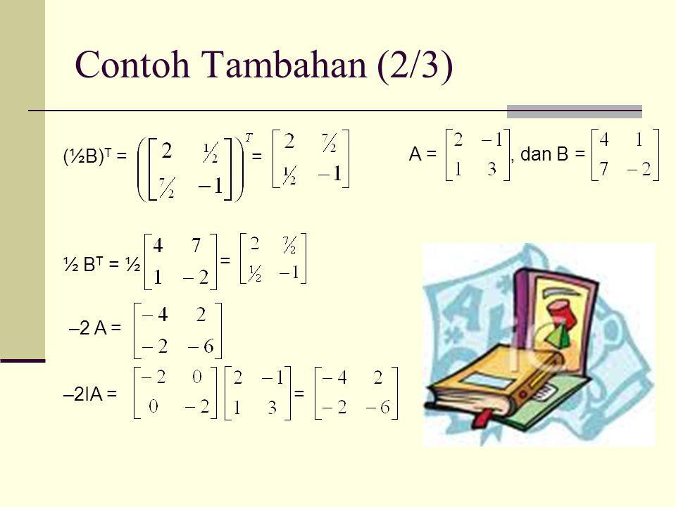 Contoh Tambahan (2/3) (½B)T = = A = , dan B = ½ BT = ½ = –2 A = –2IA =