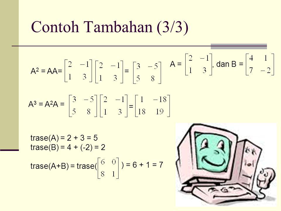 Contoh Tambahan (3/3) A = , dan B = A2 = AA= = A3 = A2A = =