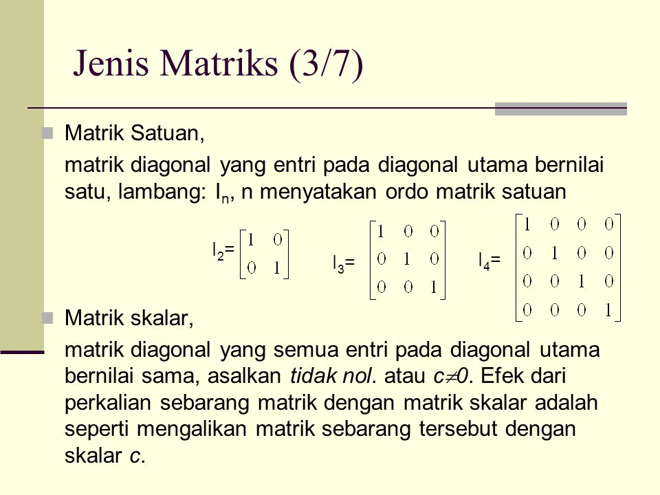Jenis Matriks (3/7) Matrik Satuan,