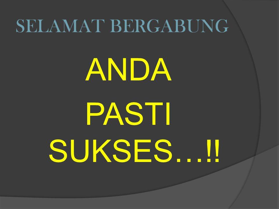 SELAMAT BERGABUNG ANDA PASTI SUKSES…!!