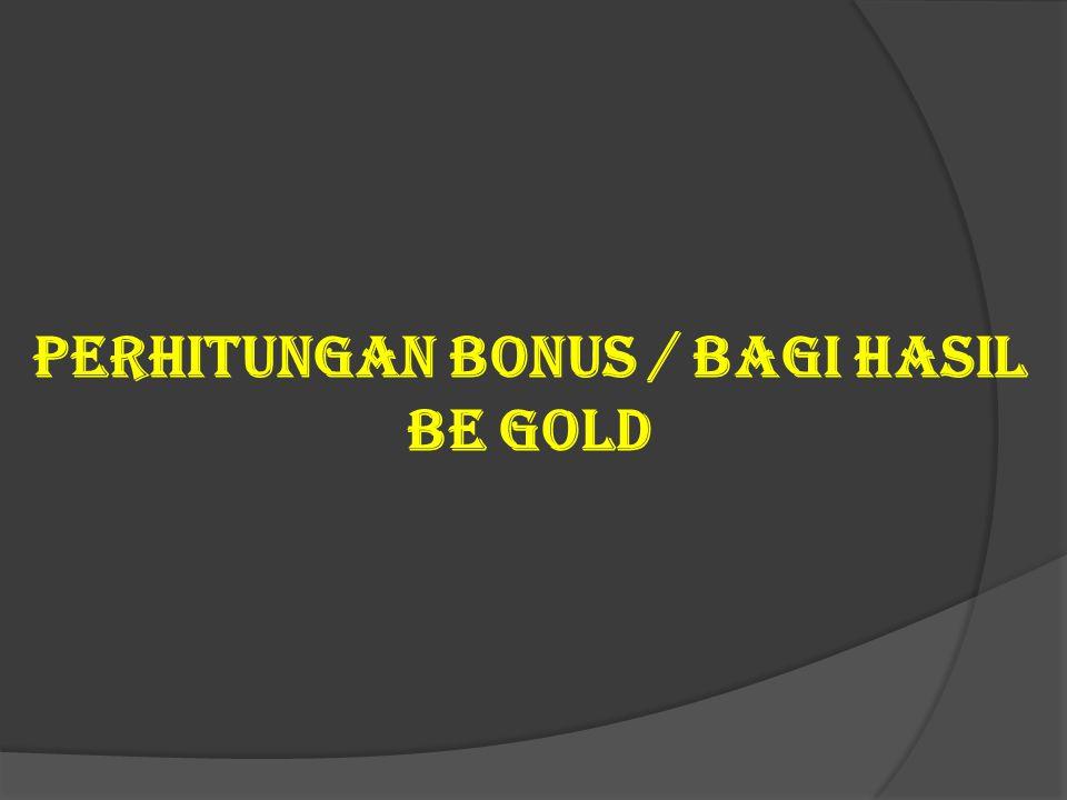 Perhitungan Bonus / bagi hasil BE GOLD