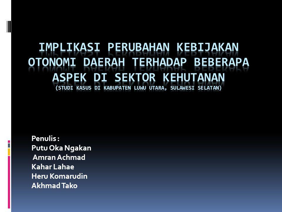 Implikasi Perubahan Kebijakan Otonomi Daerah terhadap Beberapa Aspek di Sektor Kehutanan (Studi Kasus di Kabupaten Luwu Utara, Sulawesi Selatan)