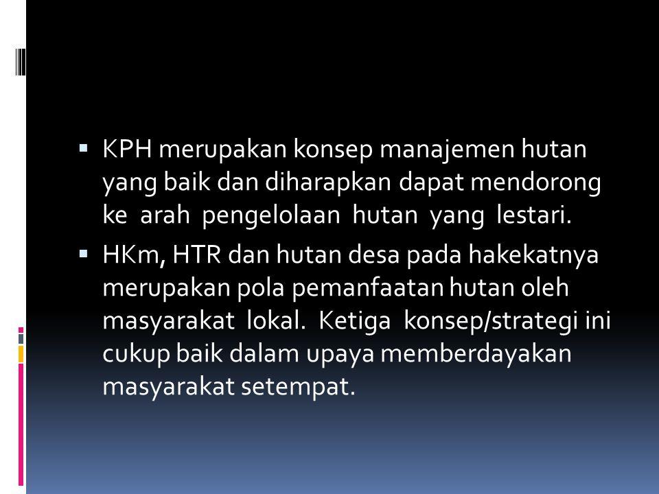 KPH merupakan konsep manajemen hutan yang baik dan diharapkan dapat mendorong ke arah pengelolaan hutan yang lestari.