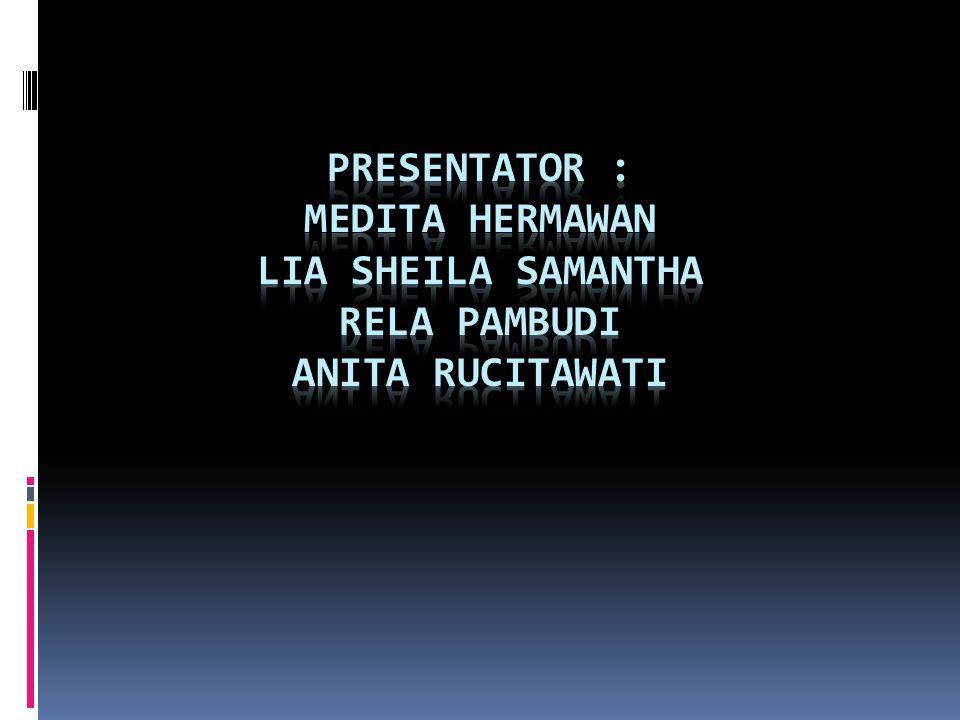 Presentator : Medita Hermawan Lia Sheila SamantHa Rela Pambudi Anita Rucitawati