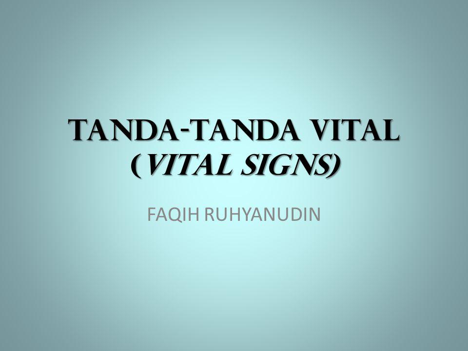 TANDA-TANDA VITAL (VITAL SIGNS)