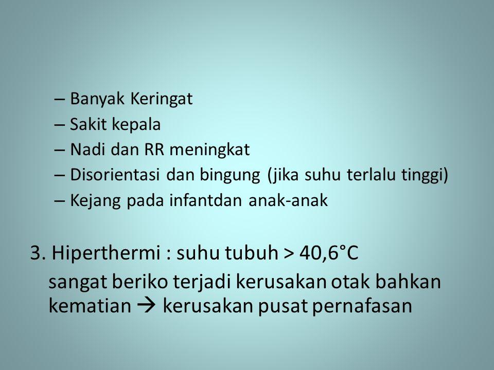 3. Hiperthermi : suhu tubuh > 40,6°C
