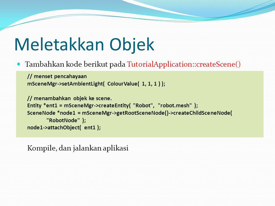 Meletakkan Objek Tambahkan kode berikut pada TutorialApplication::createScene() // menset pencahayaan.