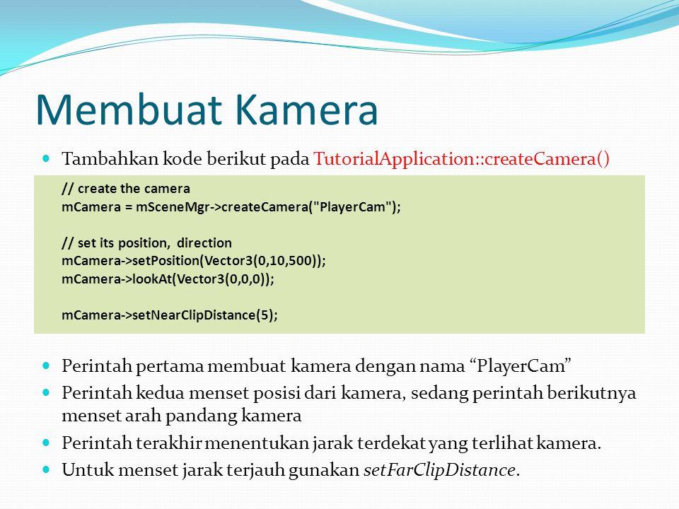 Membuat Kamera Tambahkan kode berikut pada TutorialApplication::createCamera() // create the camera.