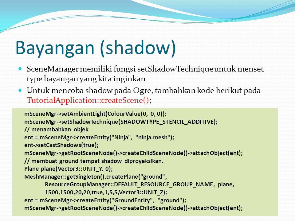 Bayangan (shadow) SceneManager memiliki fungsi setShadowTechnique untuk menset type bayangan yang kita inginkan.