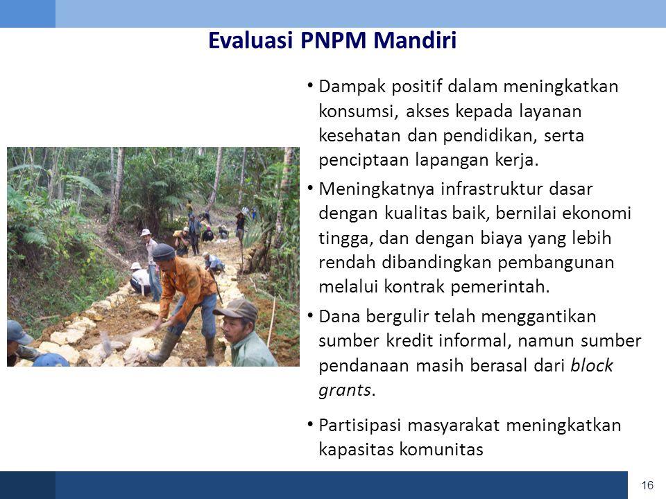Evaluasi PNPM Mandiri Dampak positif dalam meningkatkan konsumsi, akses kepada layanan kesehatan dan pendidikan, serta penciptaan lapangan kerja.