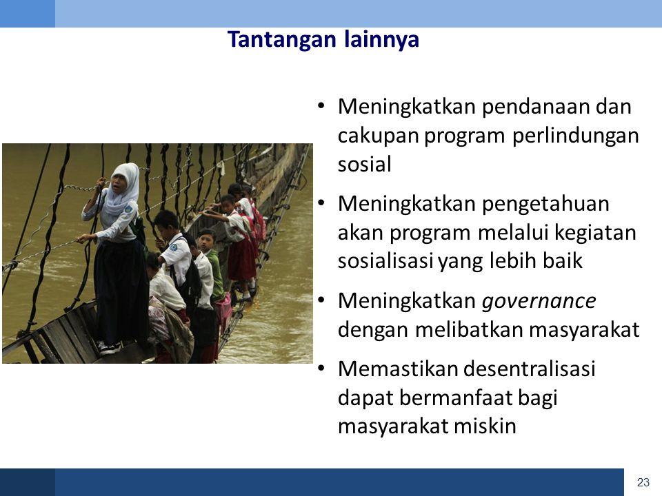 Tantangan lainnya Meningkatkan pendanaan dan cakupan program perlindungan sosial.