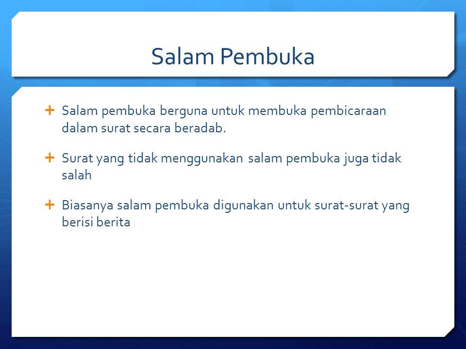 Salam Pembuka Salam pembuka berguna untuk membuka pembicaraan dalam surat secara beradab.