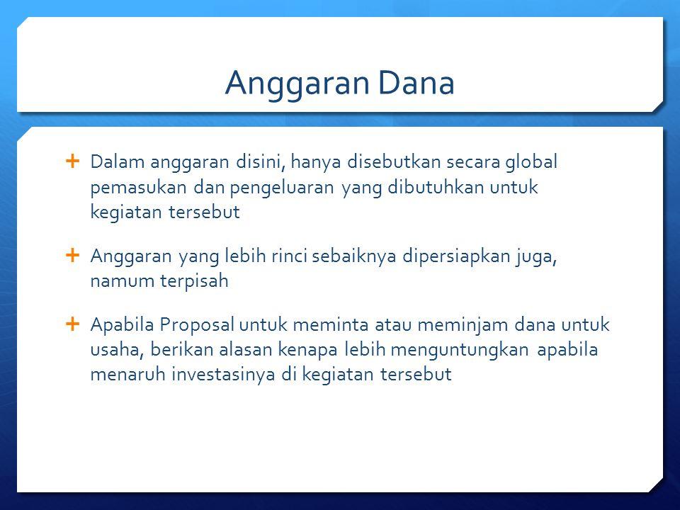 Anggaran Dana Dalam anggaran disini, hanya disebutkan secara global pemasukan dan pengeluaran yang dibutuhkan untuk kegiatan tersebut.