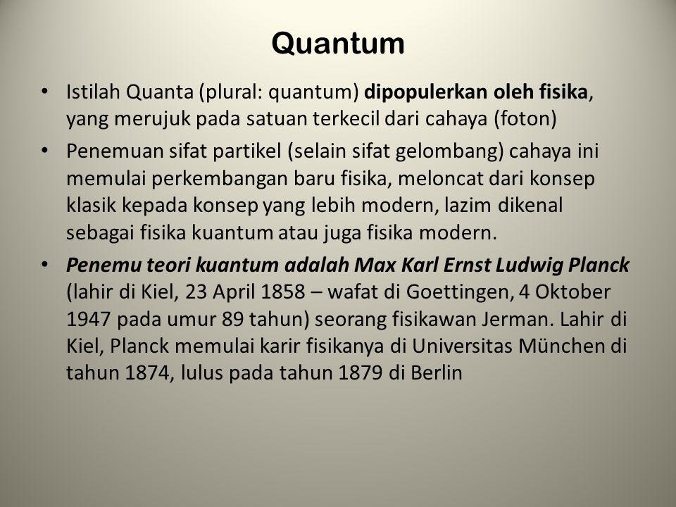 Quantum Istilah Quanta (plural: quantum) dipopulerkan oleh fisika, yang merujuk pada satuan terkecil dari cahaya (foton)