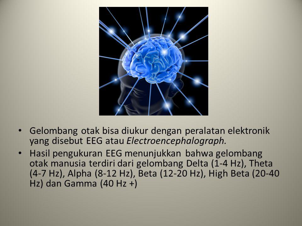 Gelombang otak bisa diukur dengan peralatan elektronik yang disebut EEG atau Electroencephalograph.