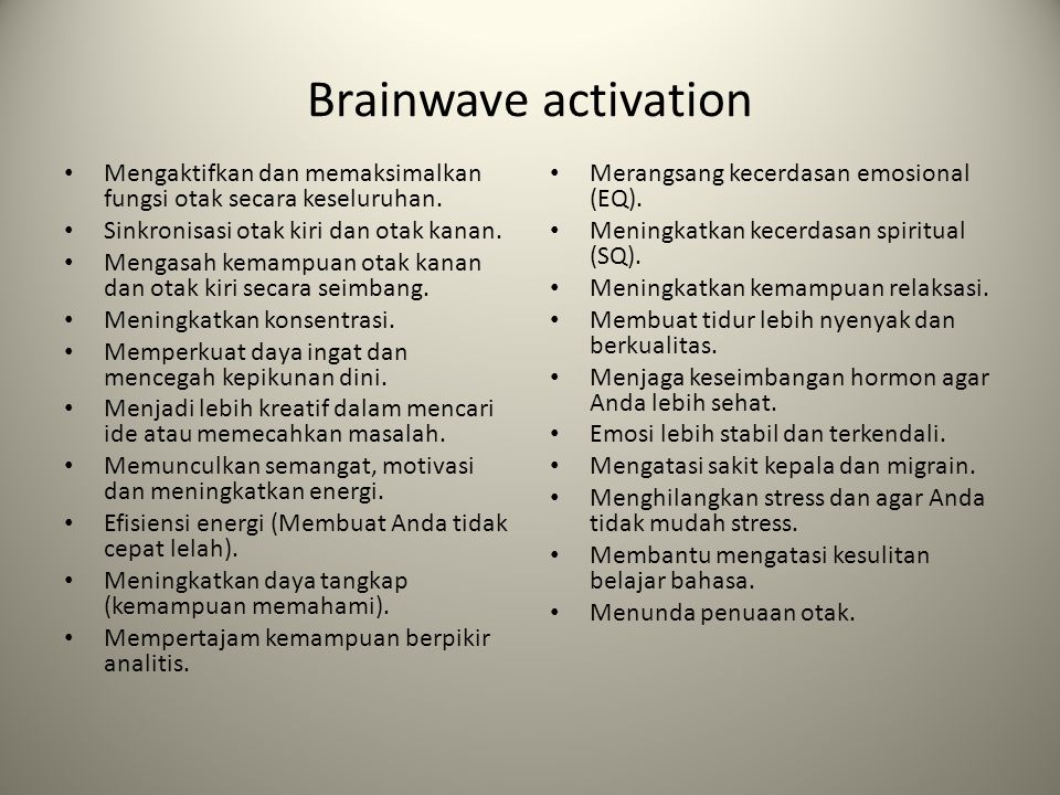 Brainwave activation Mengaktifkan dan memaksimalkan fungsi otak secara keseluruhan. Sinkronisasi otak kiri dan otak kanan.