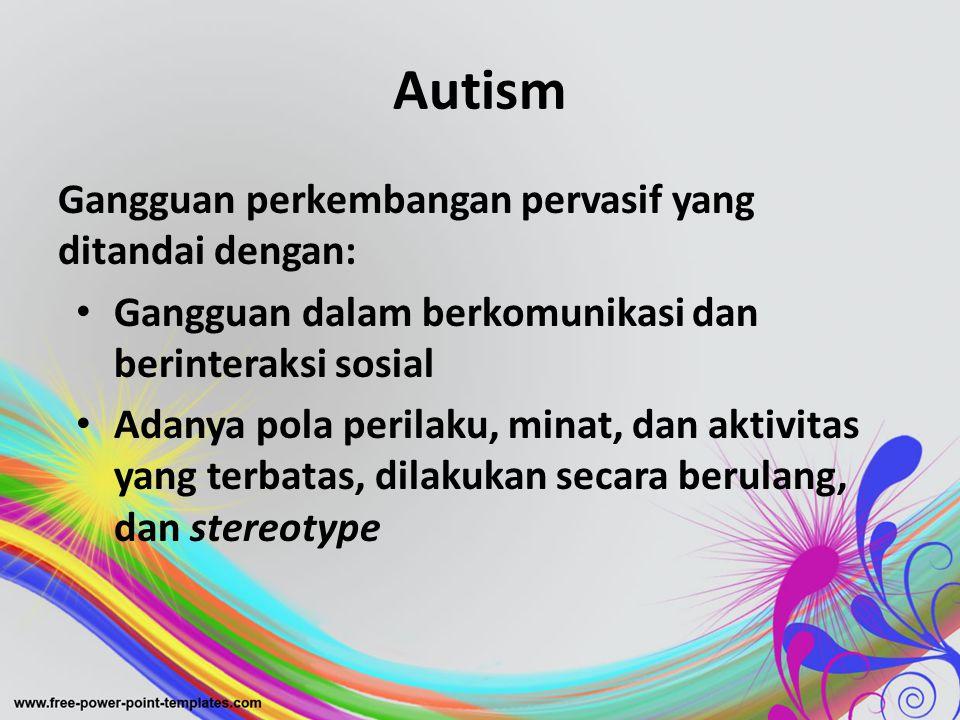 Autism Gangguan perkembangan pervasif yang ditandai dengan: