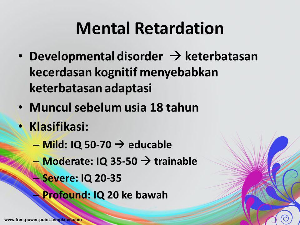 Mental Retardation Developmental disorder  keterbatasan kecerdasan kognitif menyebabkan keterbatasan adaptasi.