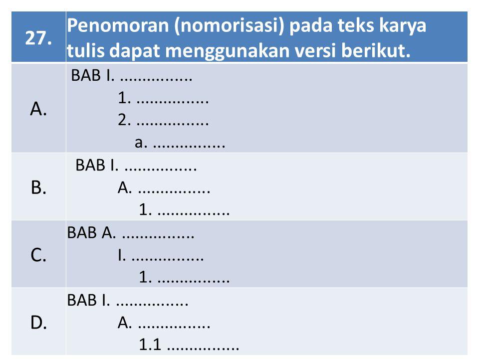 27. Penomoran (nomorisasi) pada teks karya tulis dapat menggunakan versi berikut. A. BAB I. ................