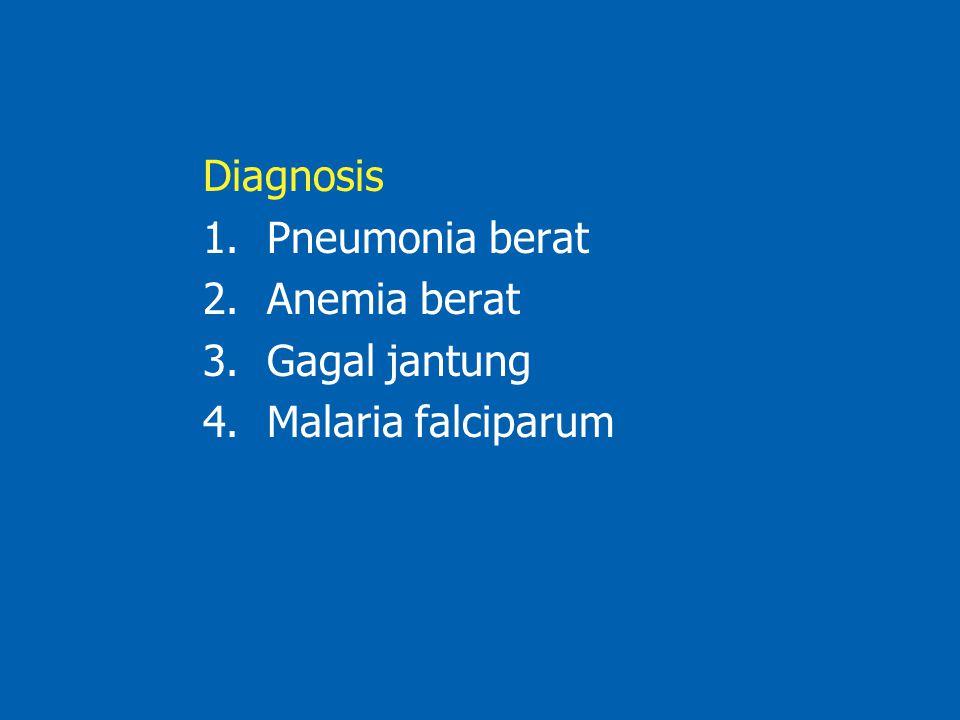 Diagnosis Pneumonia berat Anemia berat Gagal jantung Malaria falciparum