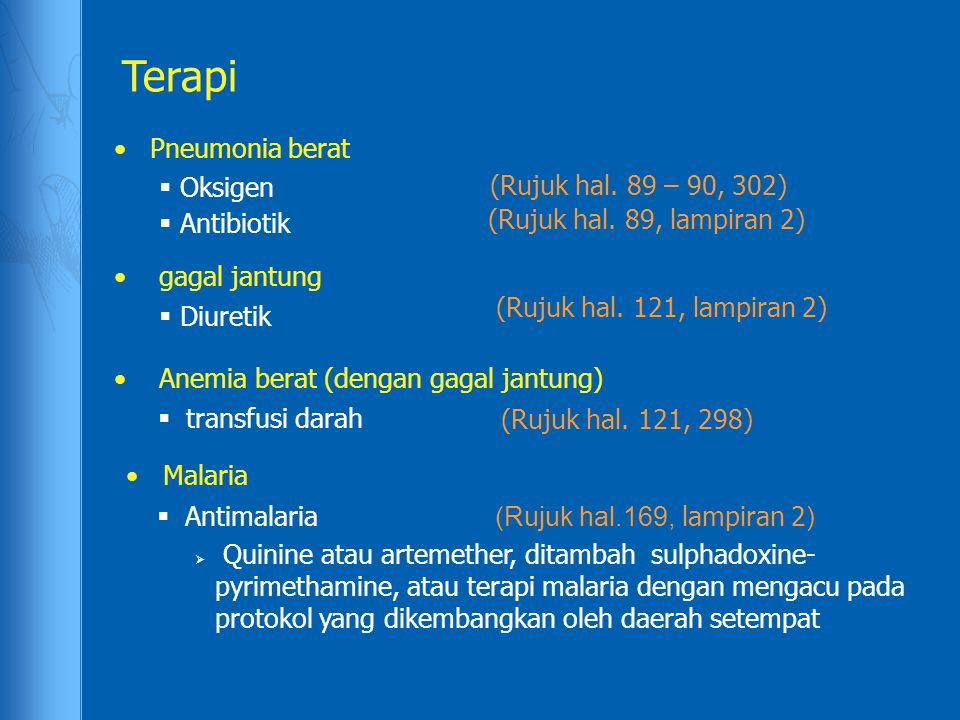 Terapi Pneumonia berat (Rujuk hal. 89 – 90, 302) Oksigen Antibiotik