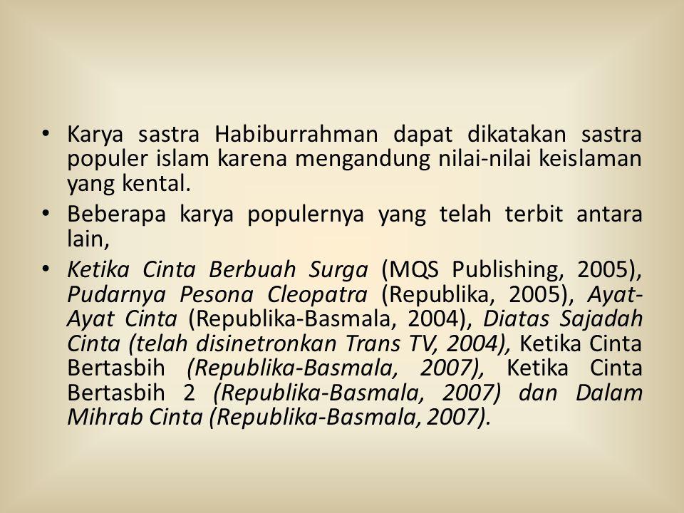 Karya sastra Habiburrahman dapat dikatakan sastra populer islam karena mengandung nilai-nilai keislaman yang kental.
